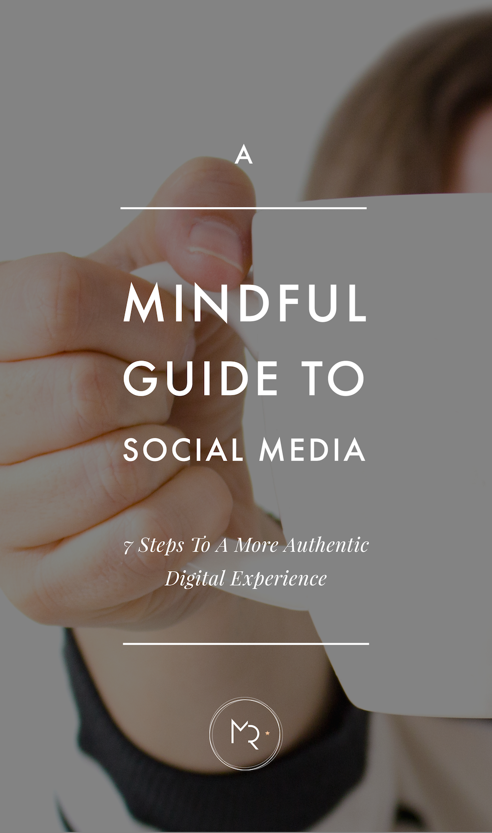 A Mindful Guide to Social Media 7 Steps to a more Authentic Social Media Experience