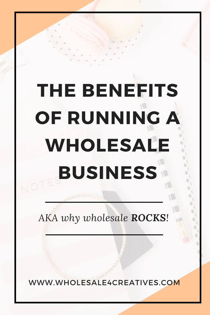 the benefits of running a wholesale business. Why wholesale rocks
