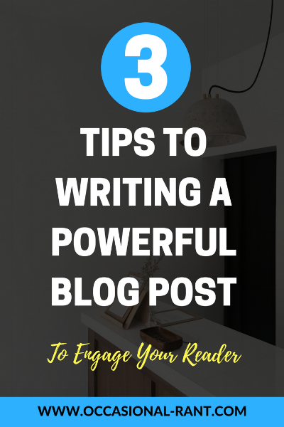 3 Easy tips to writing a more POWERFUL blog post to grip your readers.