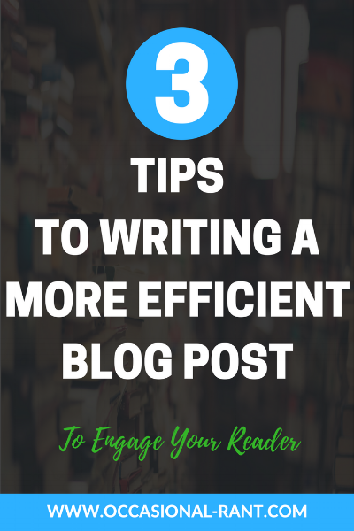 3 Easy tips to writing a more efficient blog post