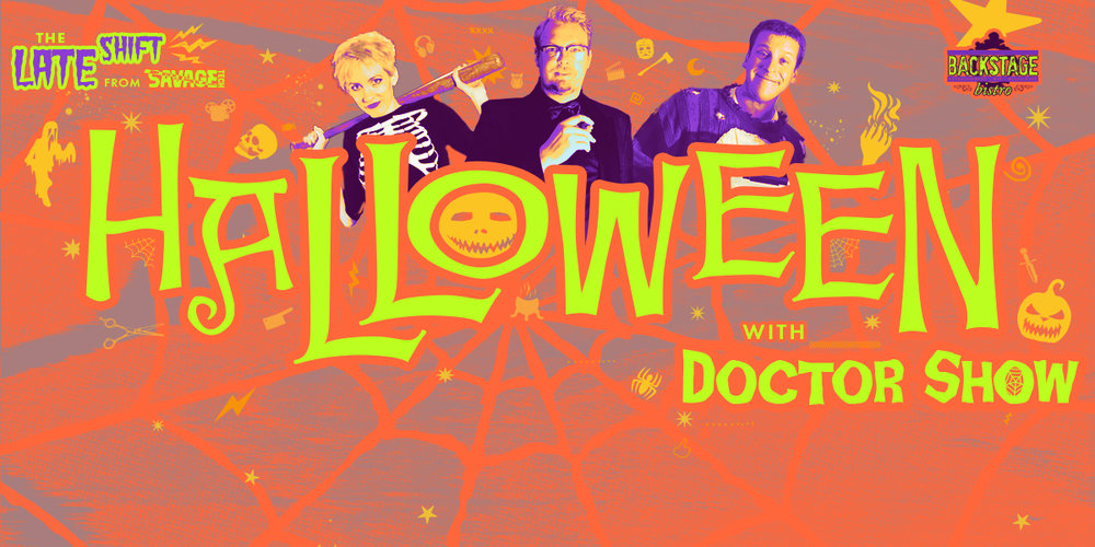 halloween w/ doctor show - 10.28 @ 10:30pm // $5 // @ the Backstage BistroLate Night horror-comedy from Doctor Show & pals!