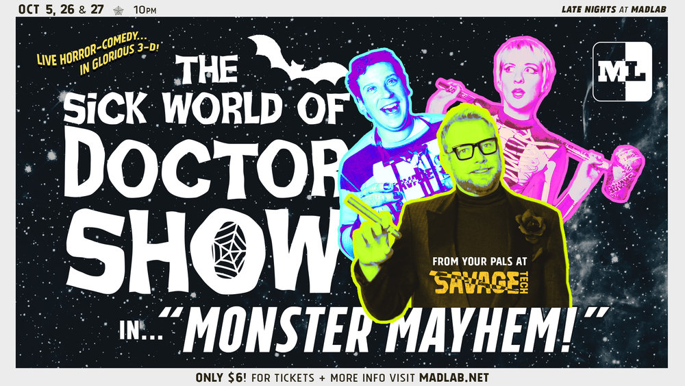 "The Sick World of Doctor Show in ""MONSTER MAYHEM!"" // Oct 5, 26 & 27 @ 10PM"