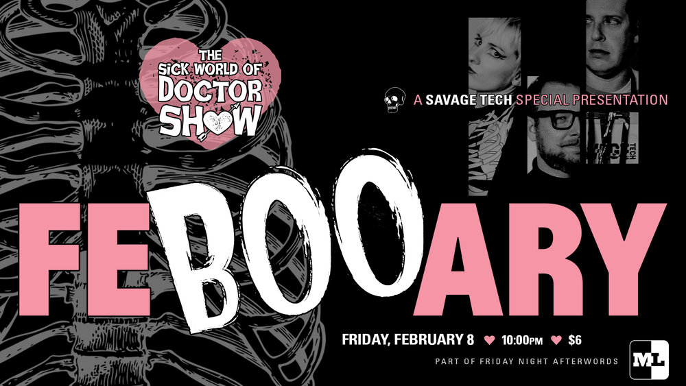 "The Sick World of Doctor Show: ""FeBOOary""     / FRI 2.8 @ 10PM /  $6 at  MadLab  