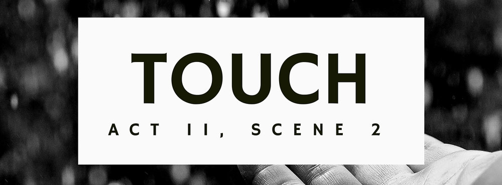 TOUCH Act II, Scene 2