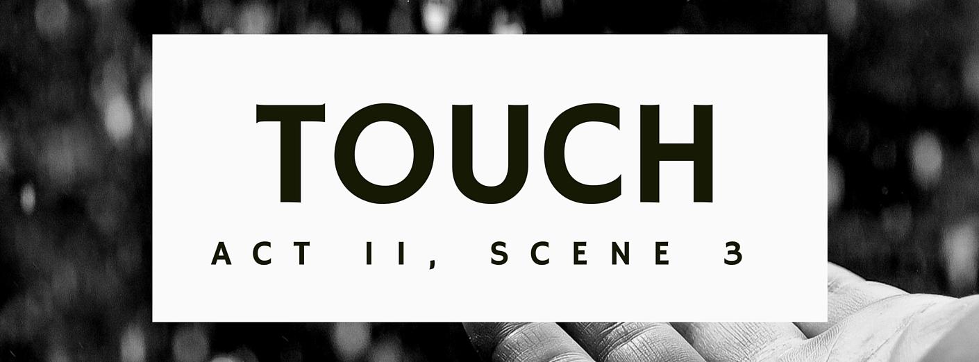 TOUCH Act II, Scene 3