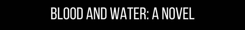 BLOOD AND WATER_ A NOVEL.png