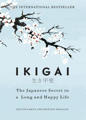 Ikigai, The Japanese Secret to a Long and Happy Life, Hector Garcia and Francesc Miralles, £12.99, Waterstones