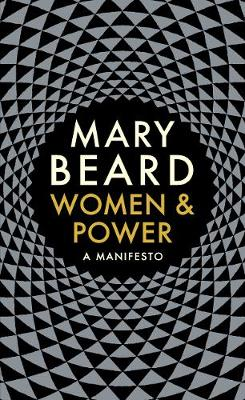 Women & Power: A Manifesto by Mary Beard, £5.99, Waterstones