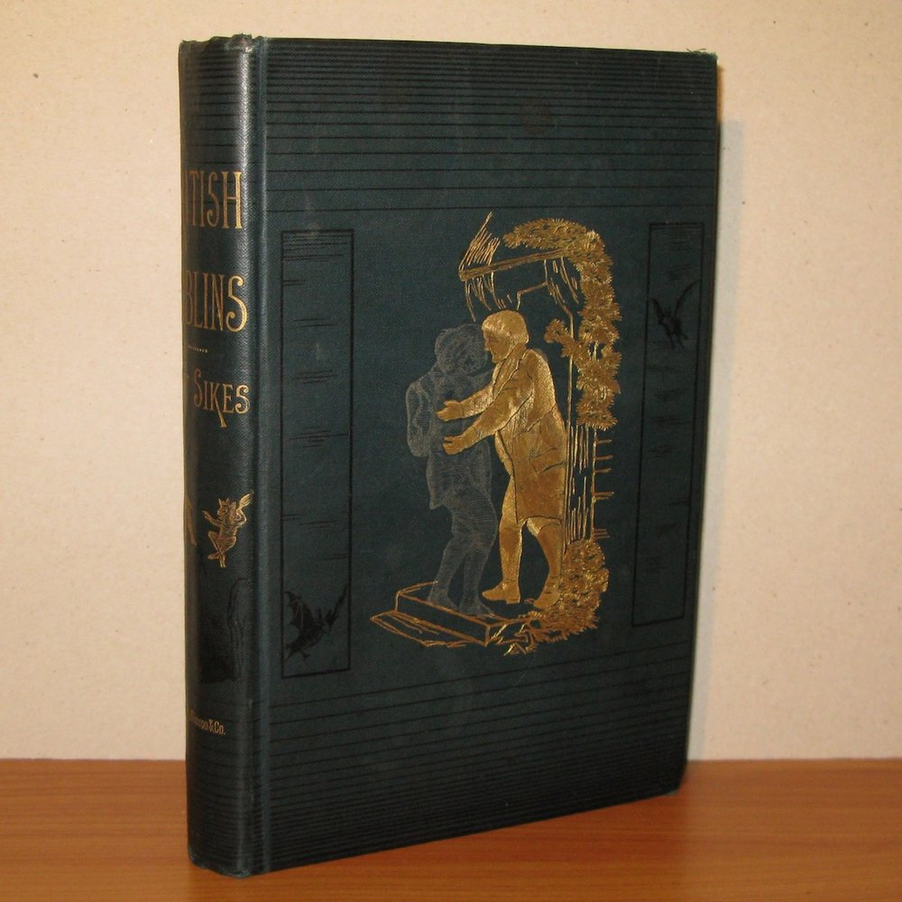 BRITISH GOBLINS: WELSH FOLKLORE, FAIRY MYTHOLOGY, LEGENDS AND TRADITIONS by Wirt Sikes (1880)