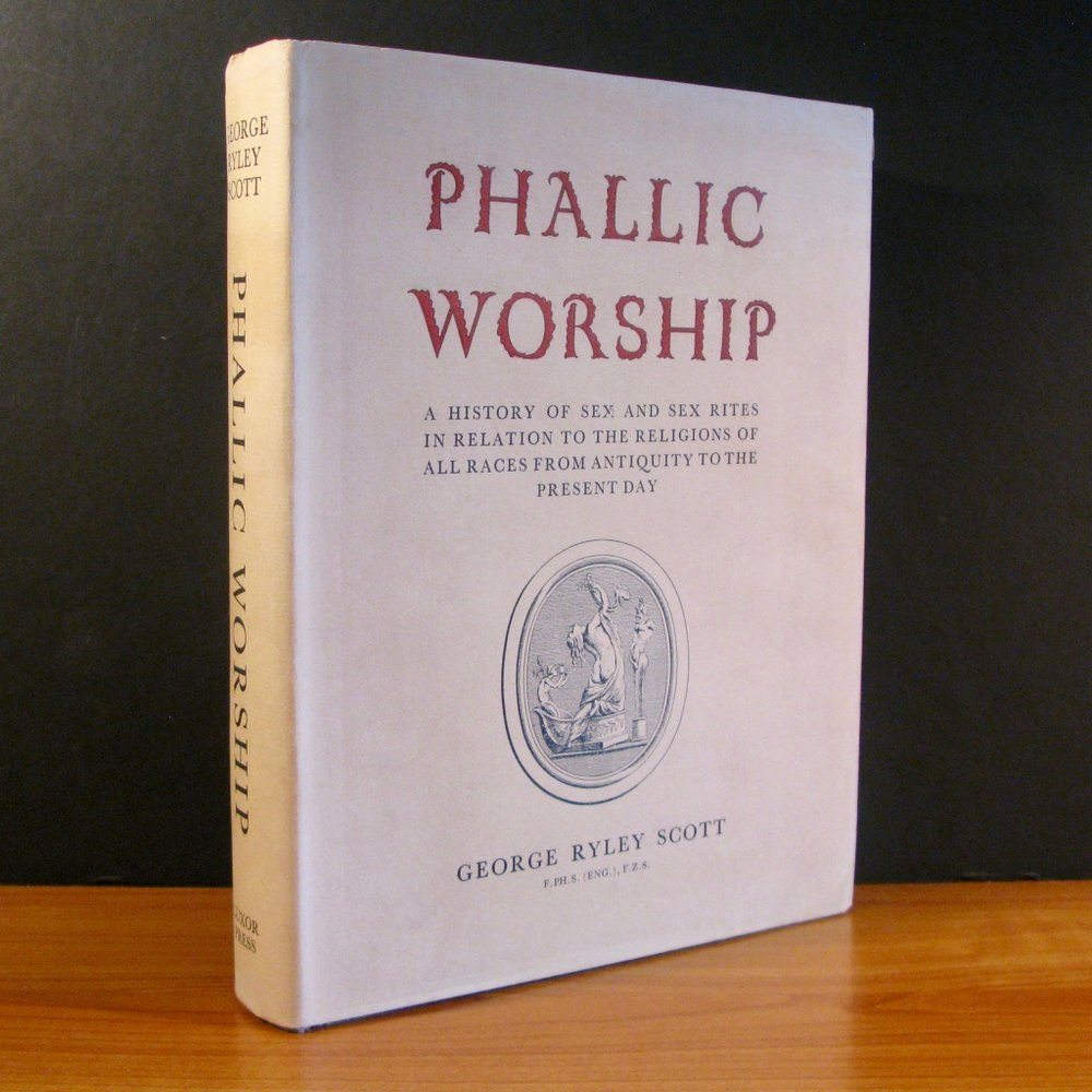 PHALLIC WORSHIP - A HISTORY OF SEX AND SEX RITES IN RELATION TO THE RELIGIONS OF ALL RACES FROM ANTIQUITY TO THE PRESENT DAY by George Ryley Scott (1966)