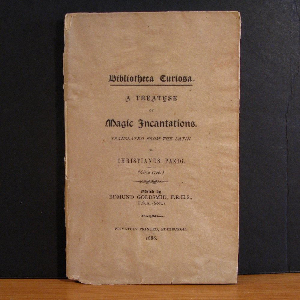 A TREATISE OF MAGIC INCANTATIONS (Translated from the Latin) by Christianus Pazig  (1886)