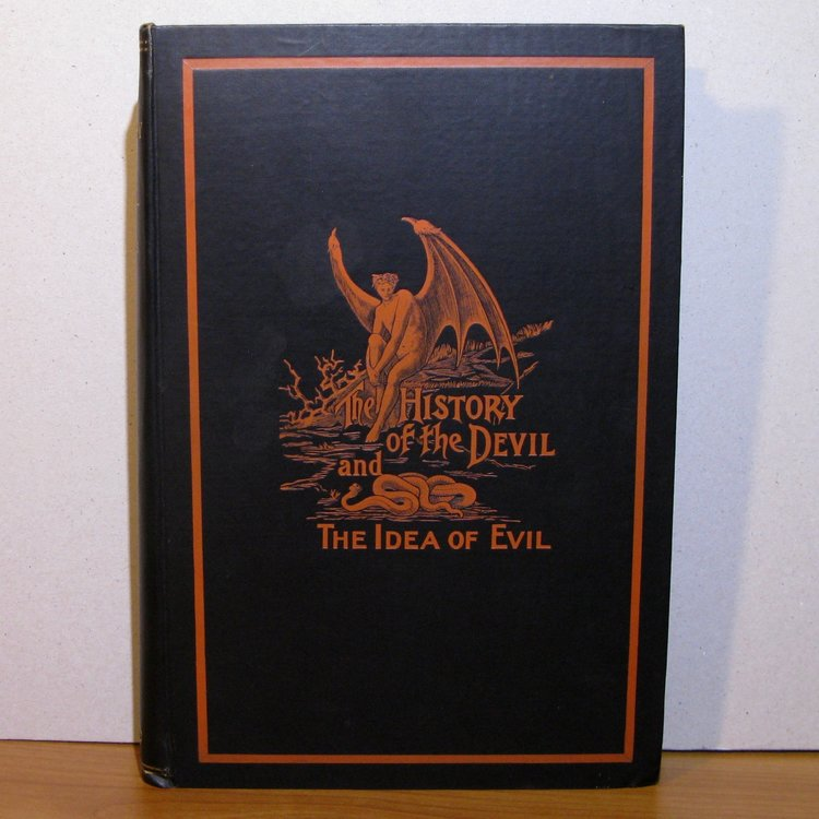 HISTORY OF THE DEVIL AND THE IDEA OF EVIL: FROM THE EARLIEST TIMES TO THE PRESENT DAY by Paul Carus (Chicago, 1900)