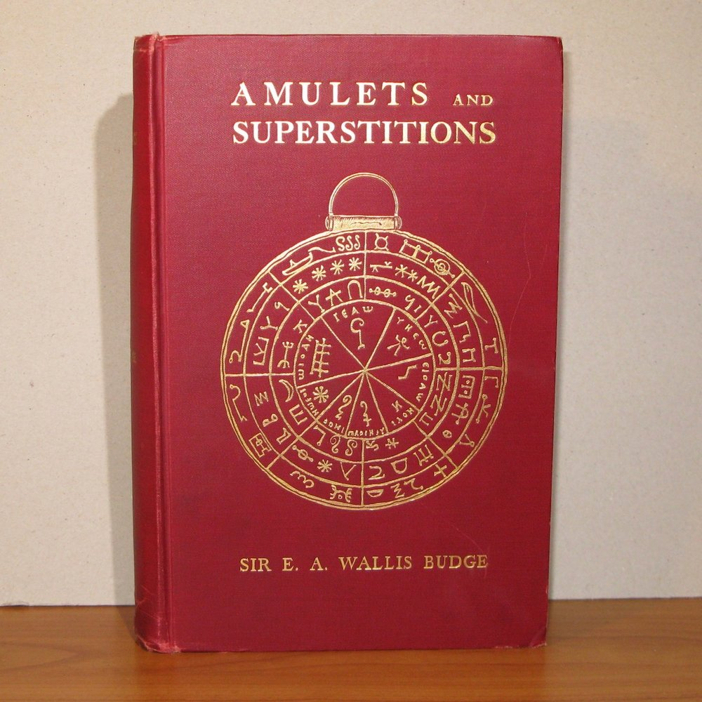 AMULETS AND SUPERSTITIONS by E. A. Wallis Budge. London, 1930