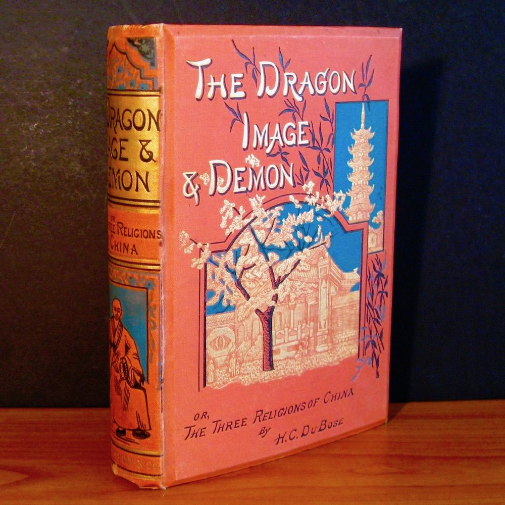 THE DRAGON, IMAGE, AND DEMON or The Three Religions of China (1886) by Rev. Hampden C. DuBose
