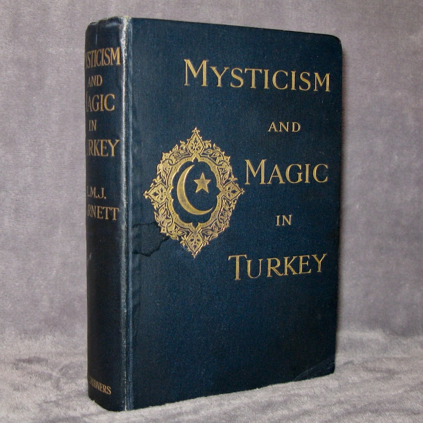 MYSTICISM AND MAGIC IN TURKEY, An Account of the Religious Doctrines, Monastic Organization, and Ecstatic Powers of the Dervish Orders (1912) by Lucy Garnett