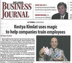 """Kostya is able to connect with people in the business world because his magic gives them a new way of looking at their business.""  —Orlando Business Journal"