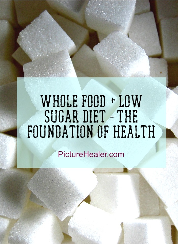 Whole food plus low sugar diet = foundation of health