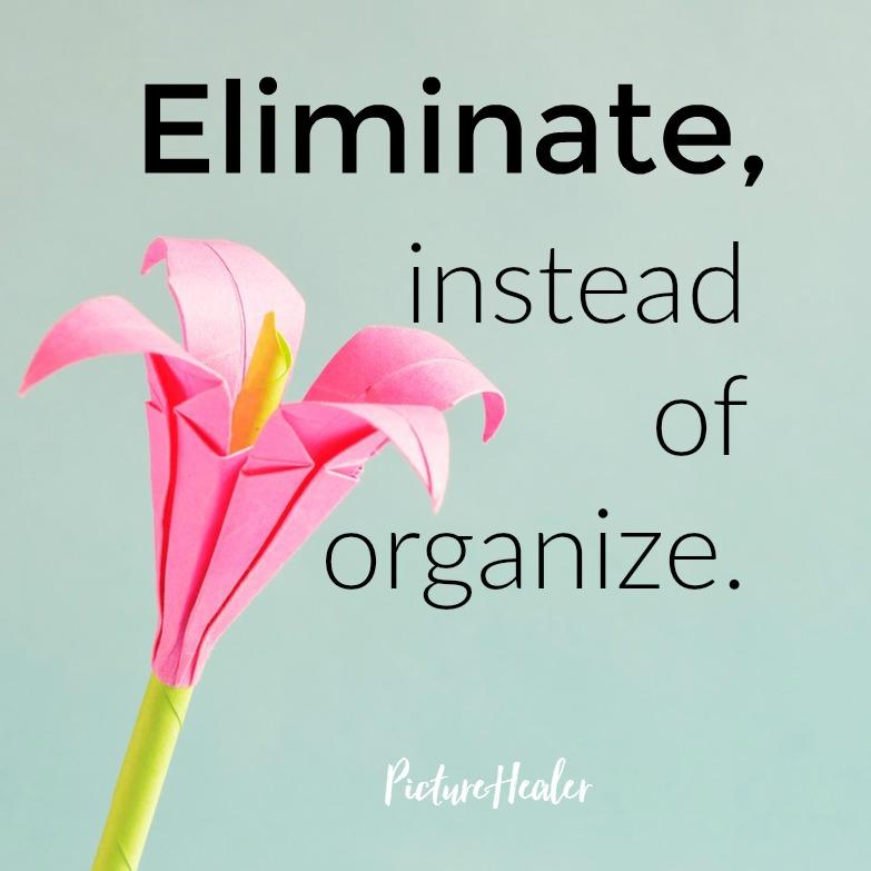 eliminate - simplify life