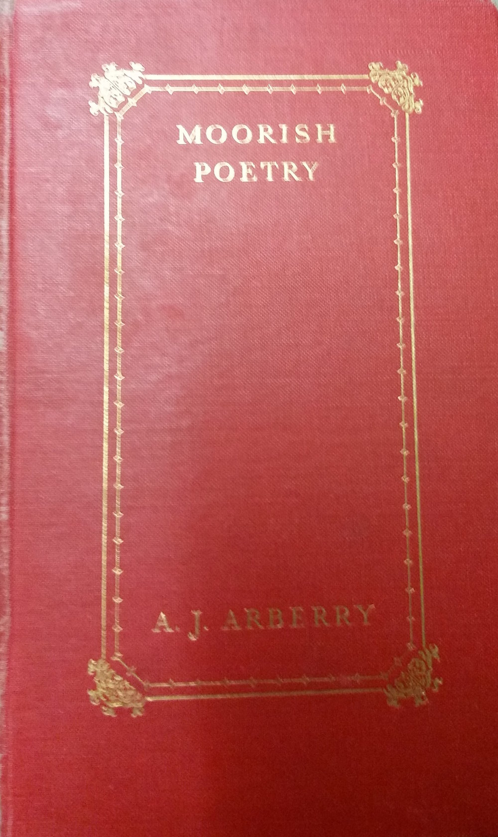 A.J. Arberry, Moorish Poetry (a translation of The pennants, an anthology compiled in 1243 by the Andalusian Ibn Saʻid) (Cambridge: Cambridge University Press, 1953)