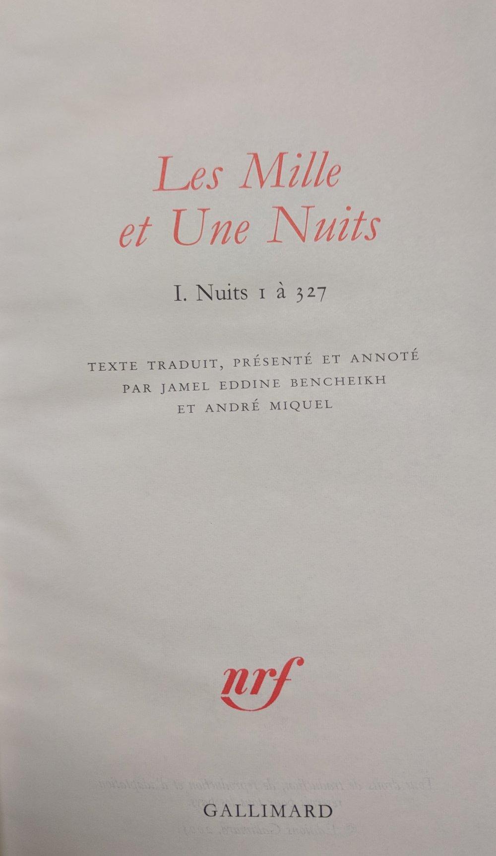 Les mille et une nuits , texte traduit, présenté et annoté par Jamel Eddine Bencheikh et André Miquel (Paris: Gallimard, 2005-2006)