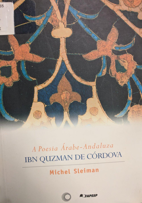 Michel Sleima, A poesia árabe-andaluza: Ibn Quzman de Córdova ( São Paulo,Brasil: Editora Perspectiva FAPESP, 2000)