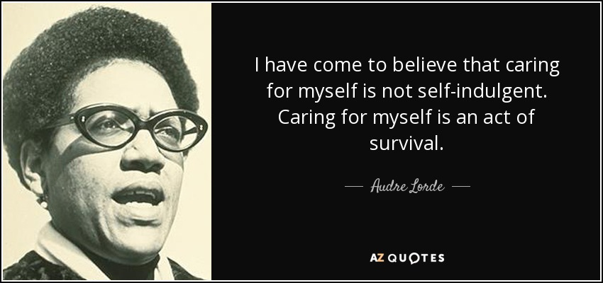 quote-i-have-come-to-believe-that-caring-for-myself-is-not-self-indulgent-caring-for-myself-audre-lorde-81-67-63.jpg