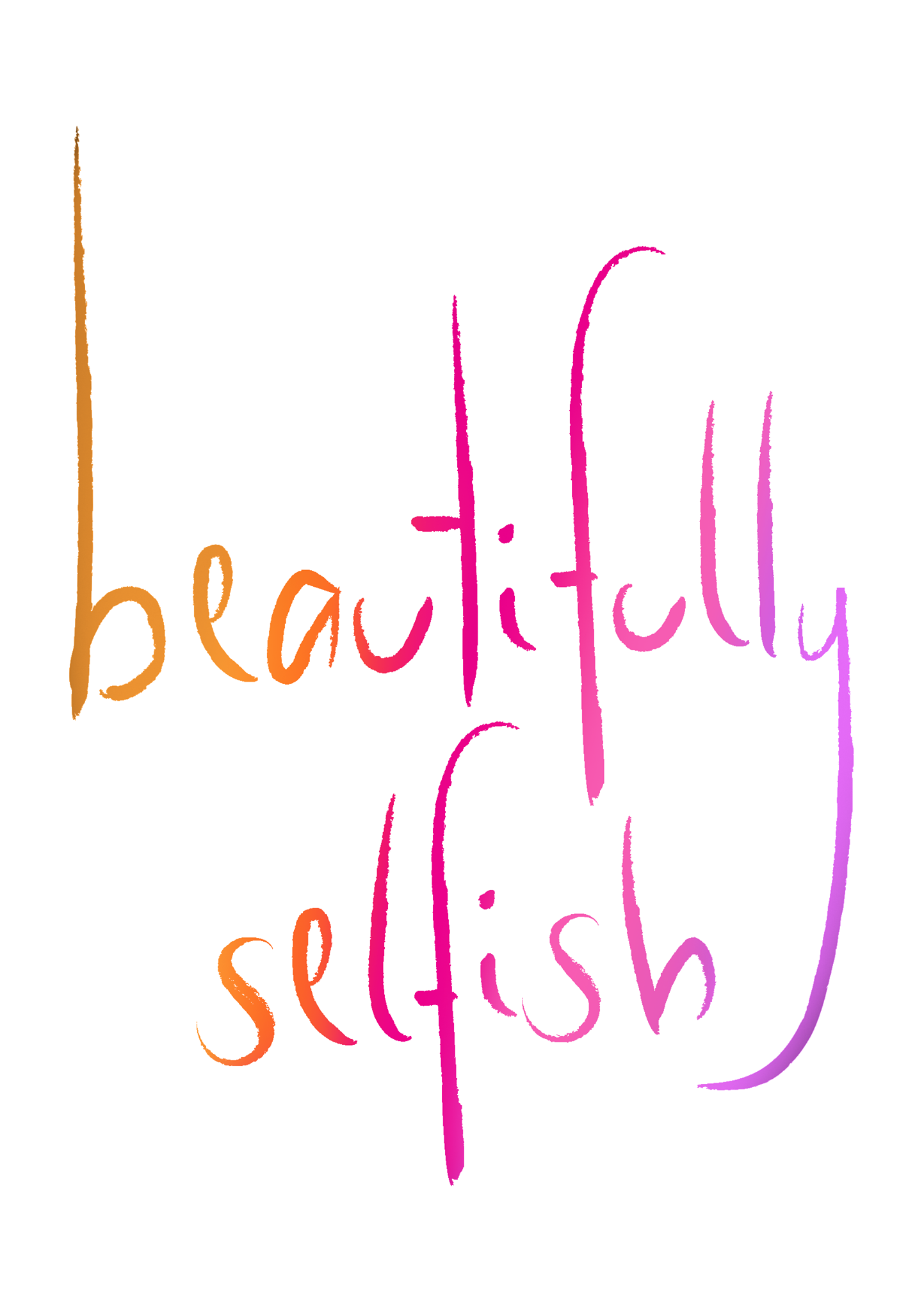 Beautifully Selfish