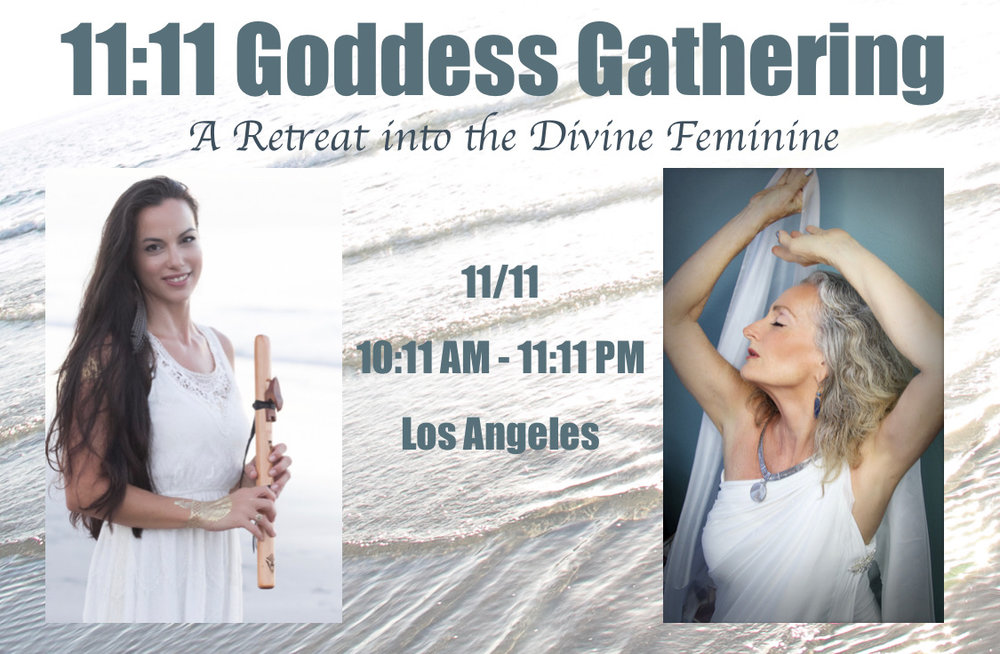 11:11 Goddess Gathering - A Retreat into the Divine Feminine with Alorah InannaLos Angeles, 11/11, 10:11AM - 11:11PM