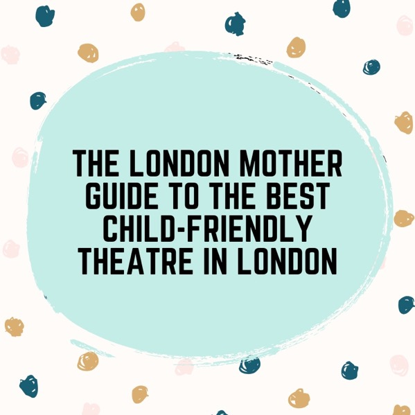 the london mother guide to the best child-friendly theatre in london.jpg