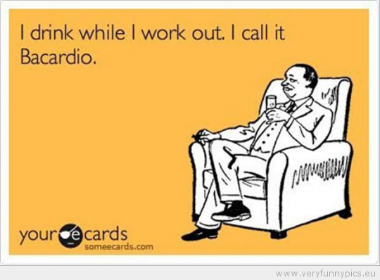 funny-picture-i-drink-while-i-work-out-i-call-it-bacardio-540x398.jpg