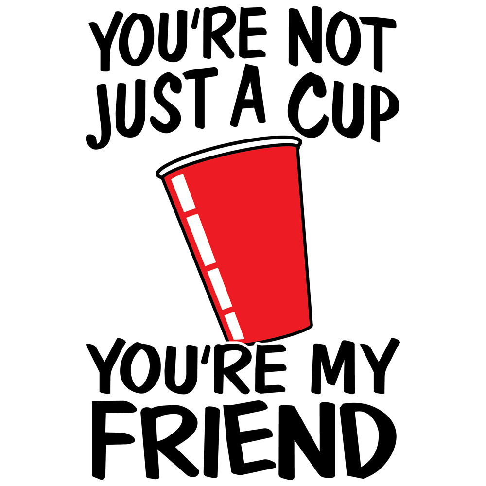 0002532_youre_not_just_a_cup_youre_my_friend