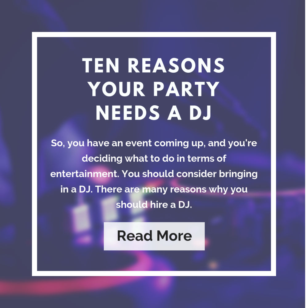 TEN REASONS YOUR PARTY NEEDS A DJ