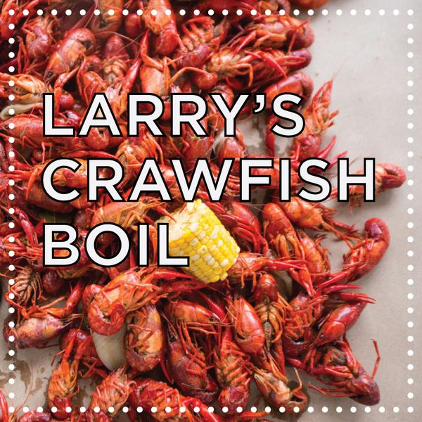 4/7, 4 pm-close - $35 includes: all you can eat crawfish, boiled potatoes, local corn on the cob, house made Andouille sausage