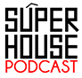 SuperHouse Podcast