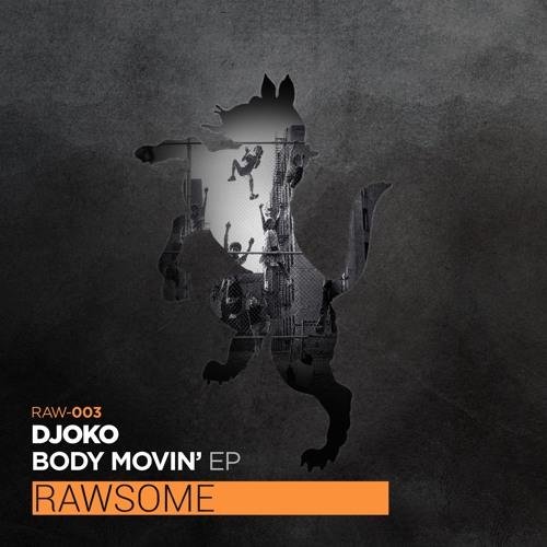 DJOKO - Body Movin' [Rawsome Recordings]