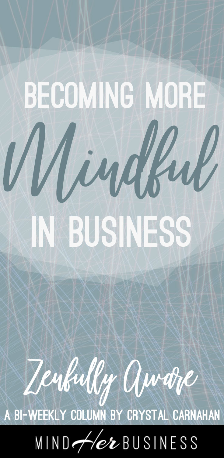 Want to bring a little more Zen into your business? These tips will help you become a more mindful entrepreneur.