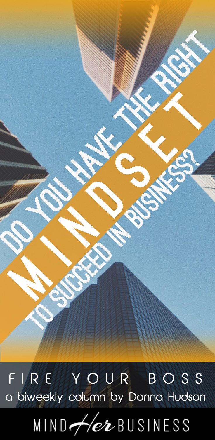 Do you have the right mindset to succeed in business? Do you have big goals, and have dreams to start a business? What do you need to do to ensure your success?