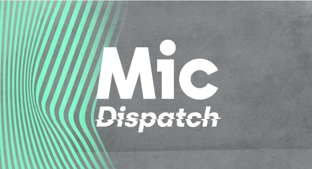 Mic Dispatch - Facebook Watch News SeriesCreative Direction - Product Director new biz2018