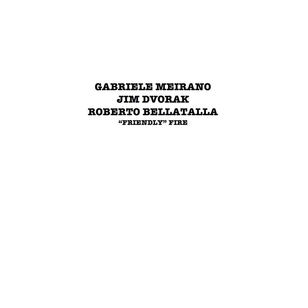 GABRIELE MEIRANO, JIM DVORAK, ROBERTO BELLATALLA :: FRIENDLY FIRE