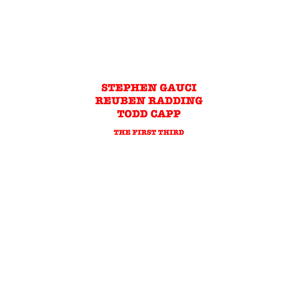 STEPHEN GAUCI , REUBEN RADDING, TODD CAPP :: THE FIRST THIRD