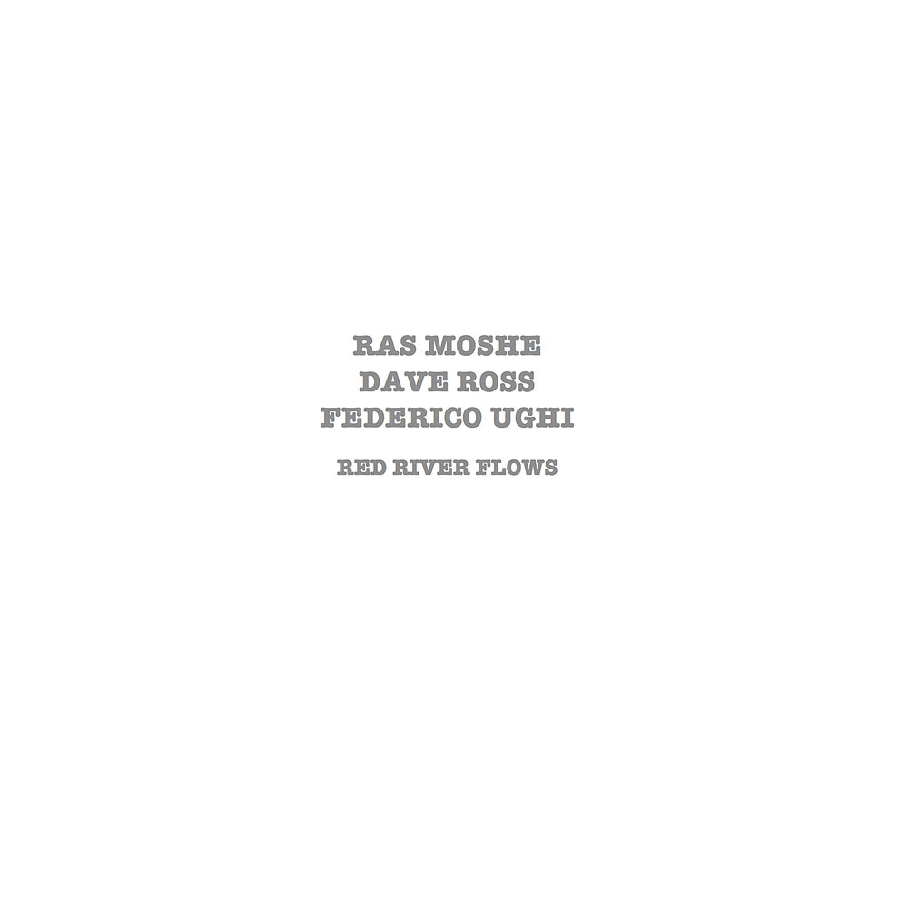 RAS MOSHE, DAVE ROSS, FEDERICO UGHI :: RED RIVER FLOWS