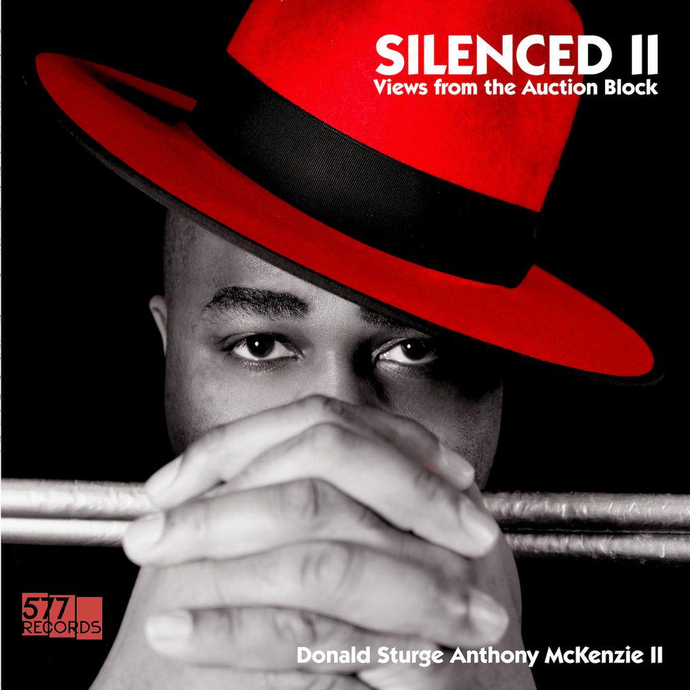 DONALD STURGE ANTHONY MVKENZIE II SILENCED II feat. ELLIOTT SHARP. VERNON REID & BILL LASWELL OUT AUGUST 31, 2018 PRE-ORDER NOW