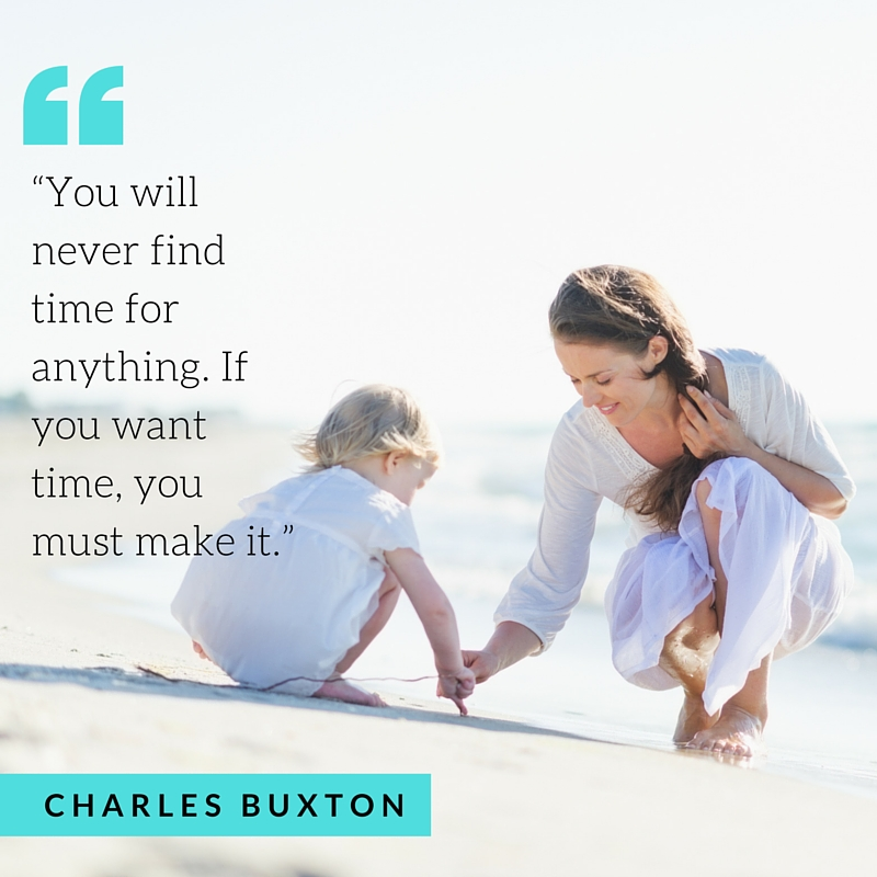 """You will never find time for anything. If you want time, you must make it."" ― Charles Buxton"