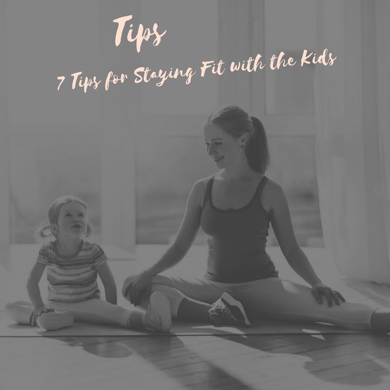 7 Tips Staying Fit with the Kids.png