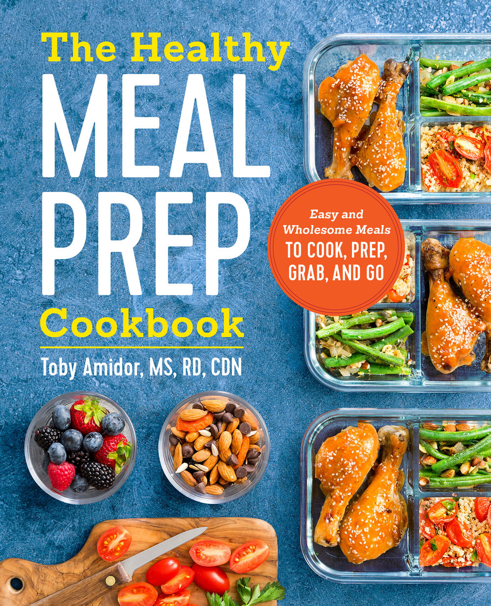 Copyright Toby Amidor, The Healthy Meal Prep Cookbook: Easy and Wholesome Meals to Cook, Pre, Grab, and Go, Rockridge Press, 2017. Photo courtesy of Nat & Cody Gantz