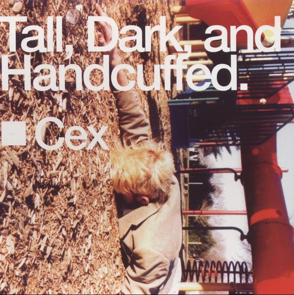 Cex - Tall, Dark and Handcuffed (2002)