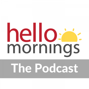 The Hello Mornings Podcast    A show dedicated to helping you build a simple yet powerful morning routine
