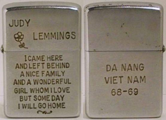 """I Came Here and Left Behind a Nice Family and a Wonderful Girl Whom I Love, But Someday I Will Go Home"", dedicated to Judy Lemmings from Da Nang, Viet Nam.  The Zippo is from 1968"