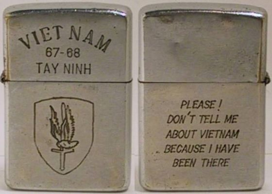 "1967 Zippo has the insignia ofthe 1st Aviation Brigade, the largest Army combat command in Vietnam using helicopters to engage the enemy and support Army forces.  The 1st AVN. BGD was active in the province of Tay Ninh.  The engraving on the reverse reads: "" Please! Don't Tell Me About Vietnam Because I Have Been There"""