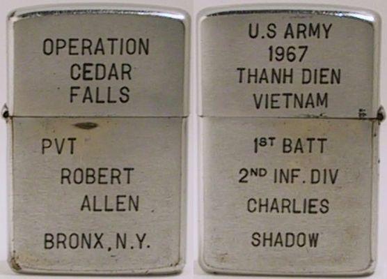 "1967 Zippo that reads "" Operation Cedar Falls - Pvt Robert Allen Brooklyn, N.Y.""The reverse engravings read ""U.S. ARMY 1967 Thanh Dien Vietnam 1st Batt 2nd Inf. Div Charlies Shadow"""